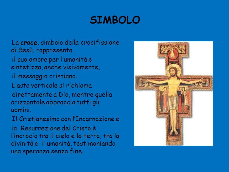 SIMBOLO La croce, simbolo della crocifissione di Gesù, rappresenta