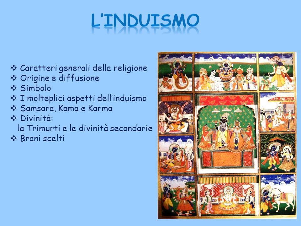 L'InduismO Caratteri generali della religione Origine e diffusione