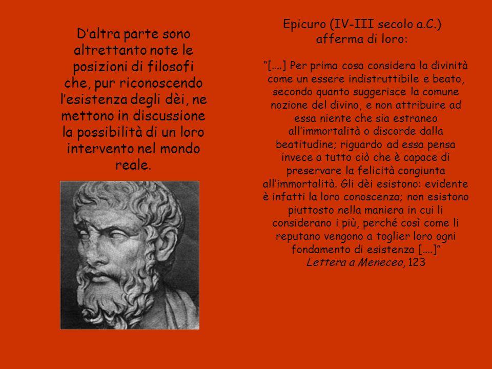 Epicuro (IV-III secolo a.C.) afferma di loro: