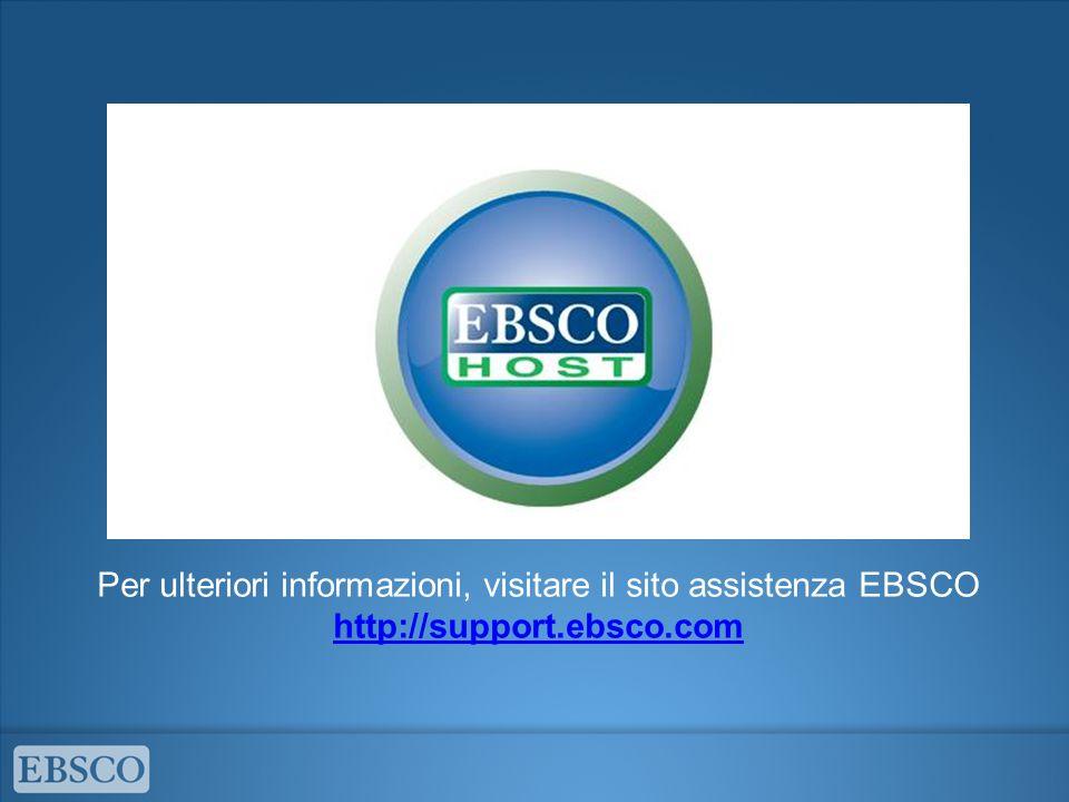 Per ulteriori informazioni, visitare il sito assistenza EBSCO http://support.ebsco.com