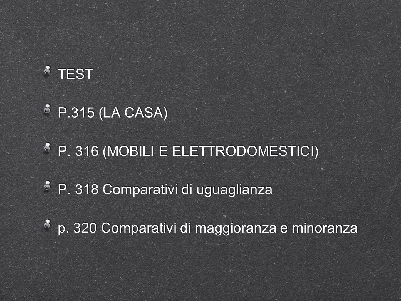 TEST P.315 (LA CASA) P. 316 (MOBILI E ELETTRODOMESTICI) P.