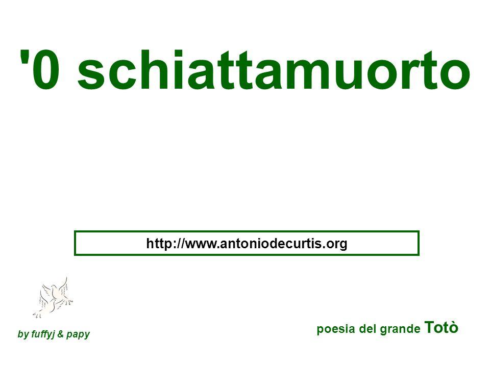 0 schiattamuorto http://www.antoniodecurtis.org