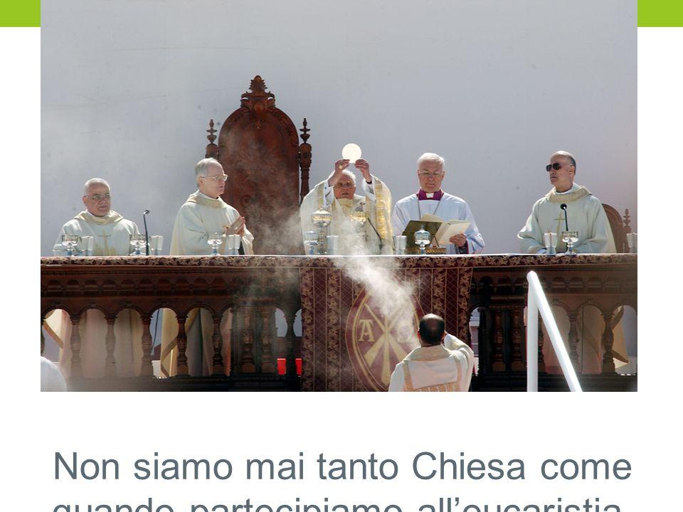 Non siamo mai tanto Chiesa come quando partecipiamo all'eucaristia.
