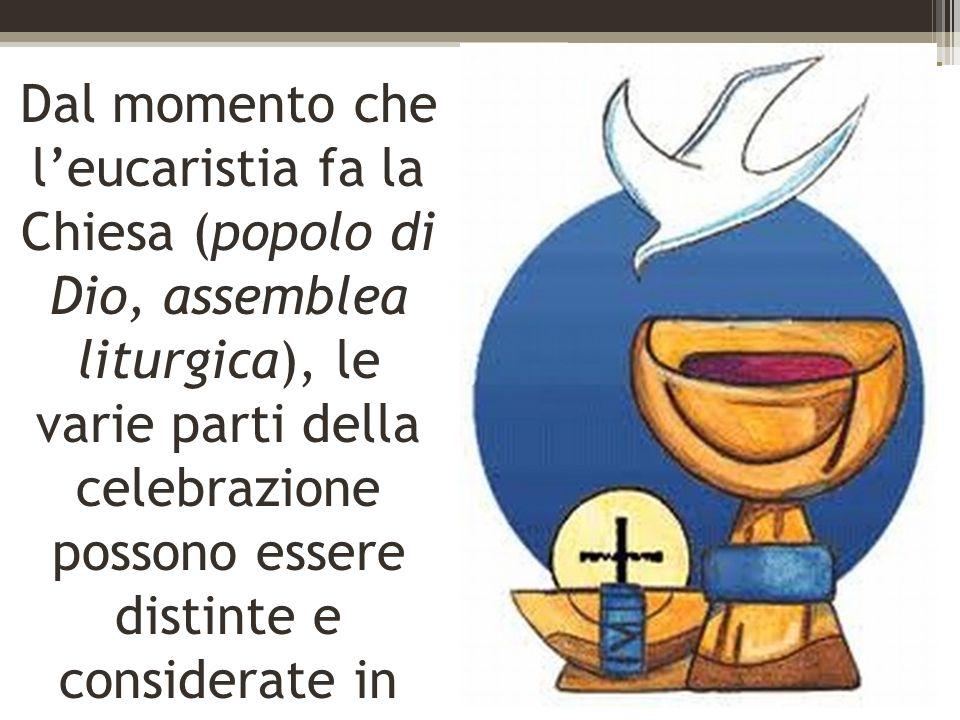 Dal momento che l'eucaristia fa la Chiesa (popolo di Dio, assemblea liturgica), le varie parti della celebrazione possono essere distinte e considerate in rapporto ad essa.
