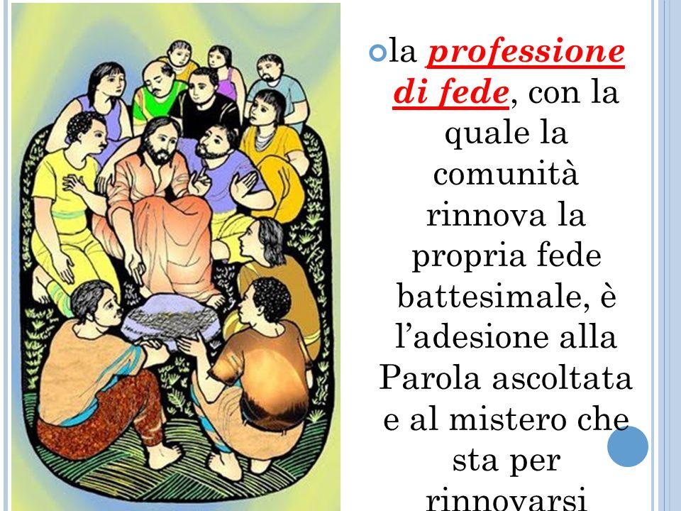 la professione di fede, con la quale la comunità rinnova la propria fede battesimale, è l'adesione alla Parola ascoltata e al mistero che sta per rinnovarsi sull'altare;