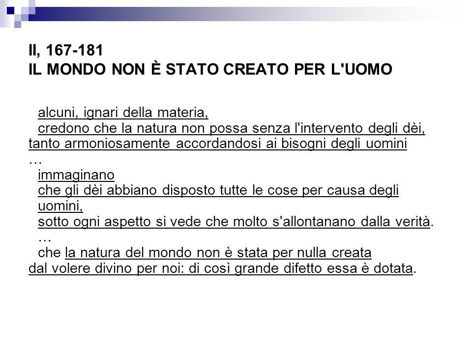 II, 167-181 IL MONDO NON È STATO CREATO PER L UOMO