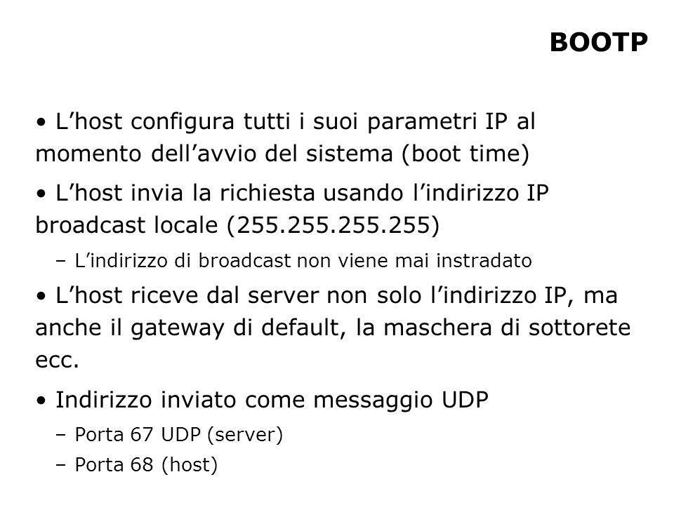 BOOTP L'host configura tutti i suoi parametri IP al momento dell'avvio del sistema (boot time)
