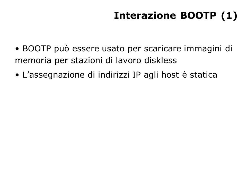 Interazione BOOTP (1) BOOTP può essere usato per scaricare immagini di memoria per stazioni di lavoro diskless.