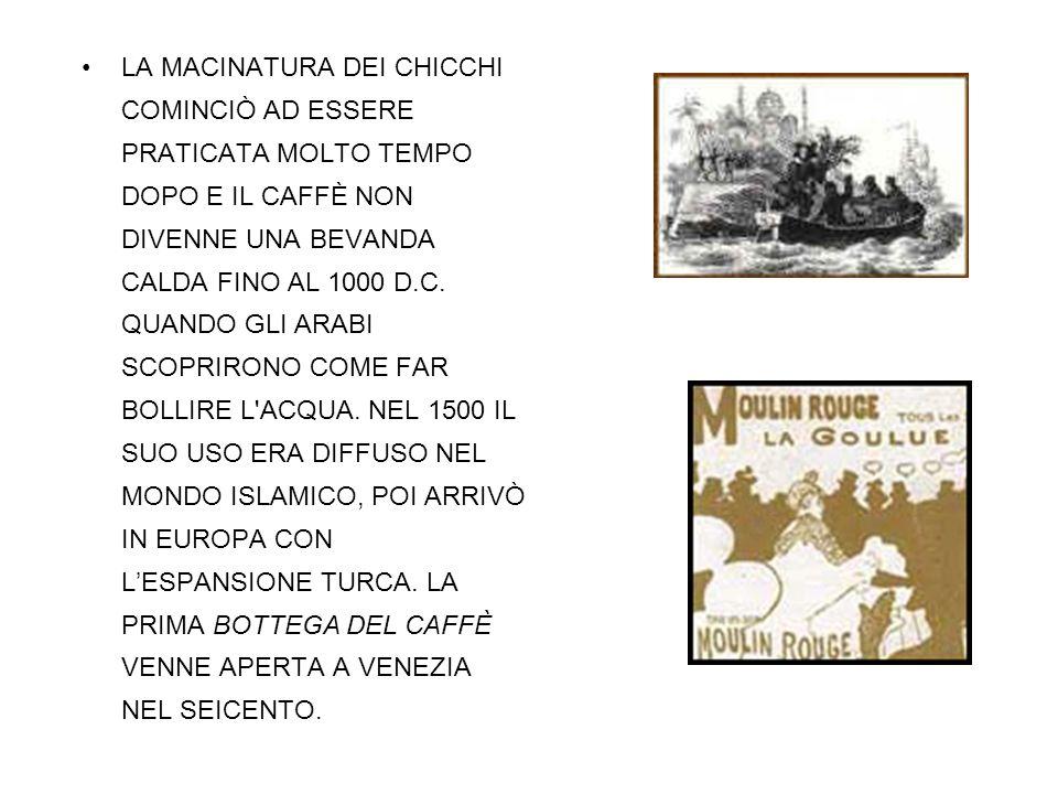 LA MACINATURA DEI CHICCHI COMINCIÒ AD ESSERE PRATICATA MOLTO TEMPO DOPO E IL CAFFÈ NON DIVENNE UNA BEVANDA CALDA FINO AL 1000 D.C.