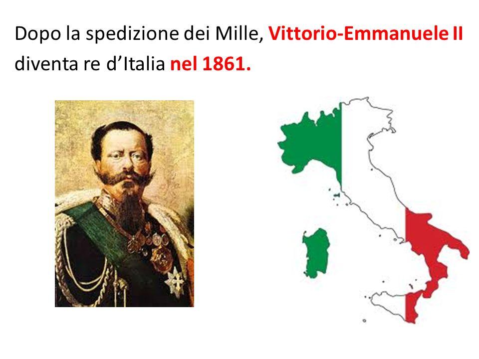 Dopo la spedizione dei Mille, Vittorio-Emmanuele II diventa re d'Italia nel 1861.