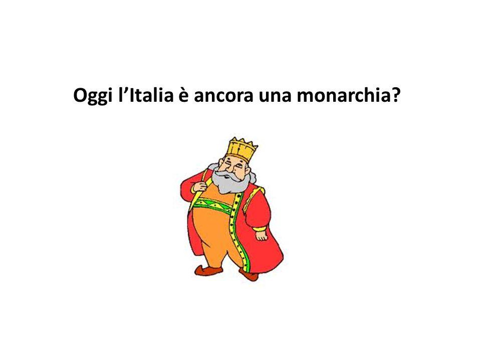 Oggi l'Italia è ancora una monarchia