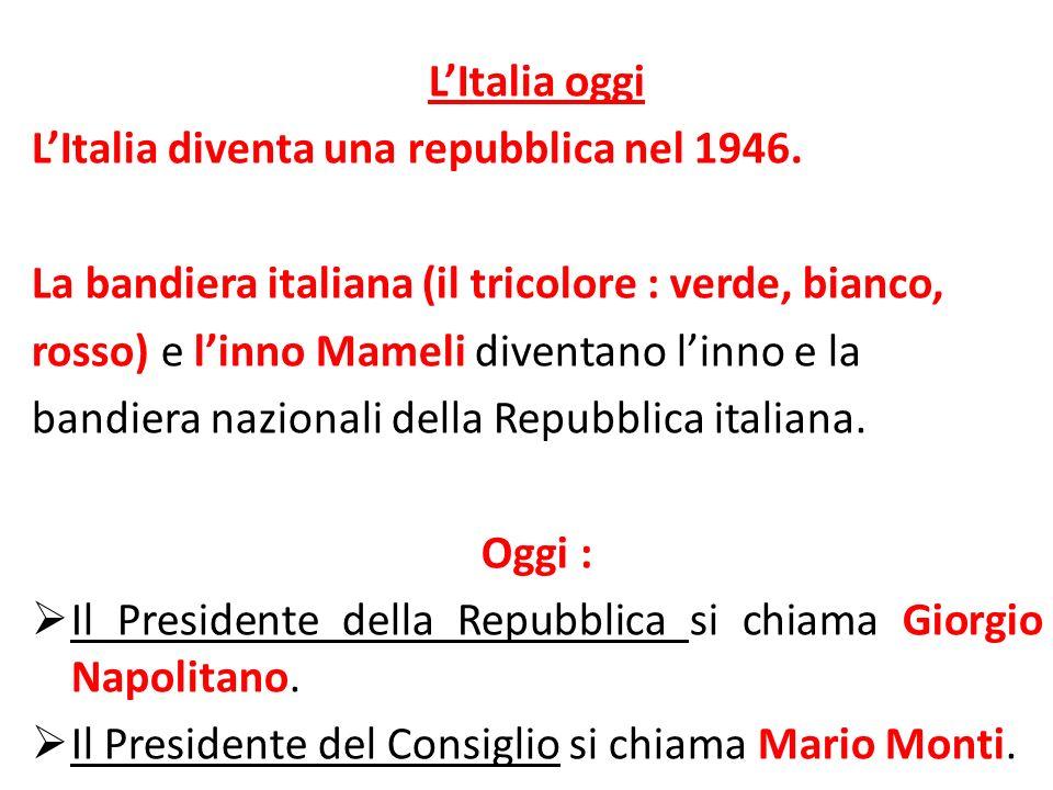 L'Italia oggi L'Italia diventa una repubblica nel 1946. La bandiera italiana (il tricolore : verde, bianco,