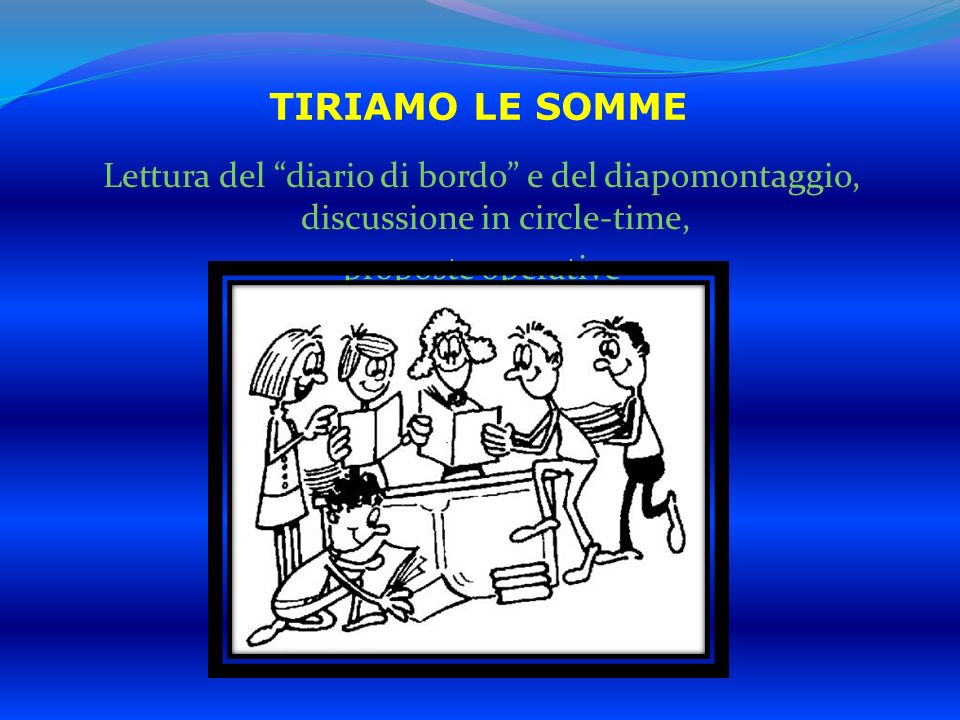 TIRIAMO LE SOMME Lettura del diario di bordo e del diapomontaggio, discussione in circle-time, proposte operative