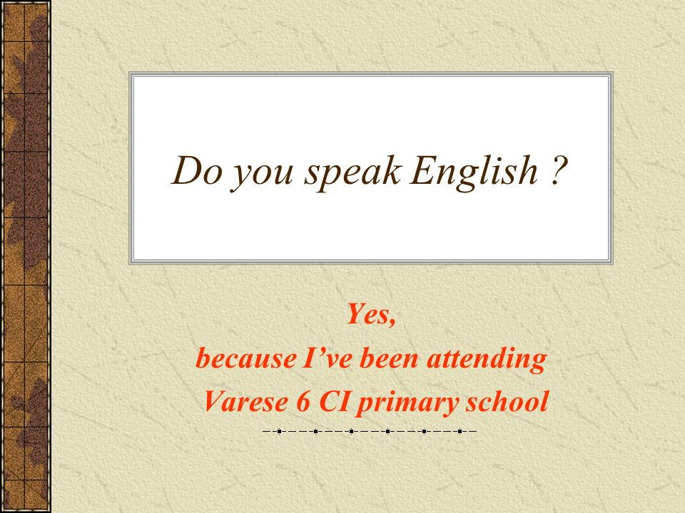 Yes, because I've been attending Varese 6 CI primary school