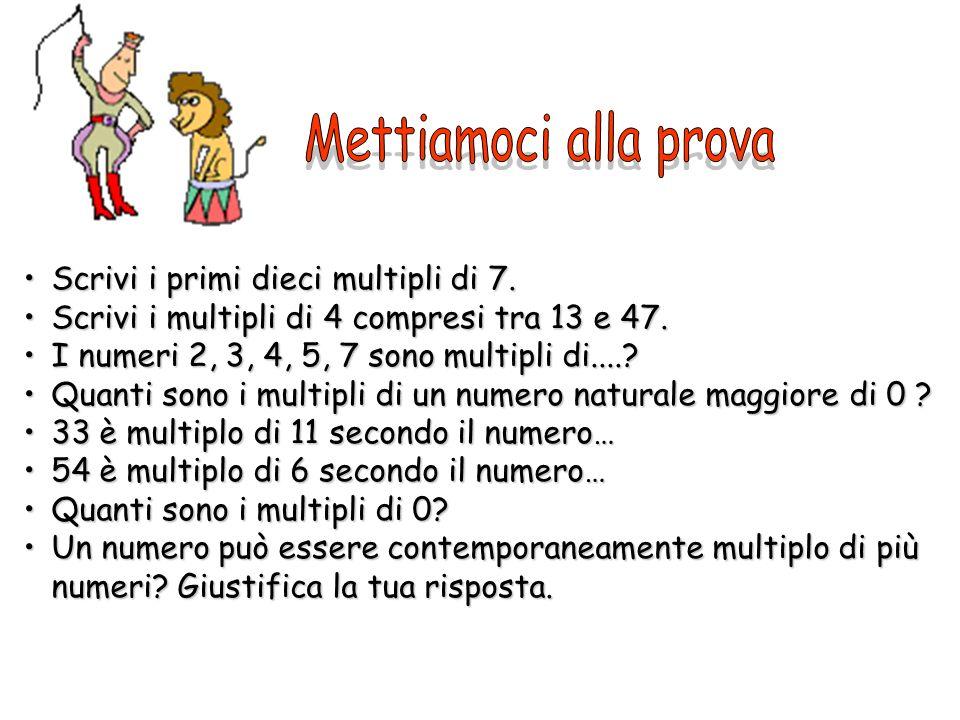 Mettiamoci alla prova Scrivi i primi dieci multipli di 7.