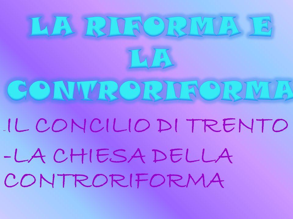 -IL CONCILIO DI TRENTO -LA CHIESA DELLA CONTRORIFORMA