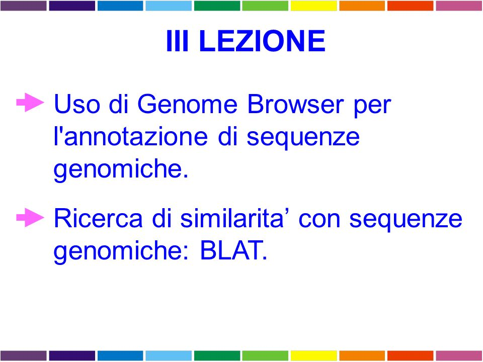 III LEZIONE Uso di Genome Browser per l annotazione di sequenze genomiche.