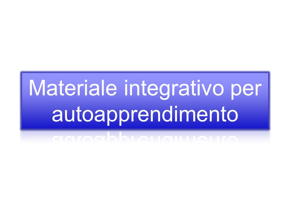 Materiale integrativo per autoapprendimento