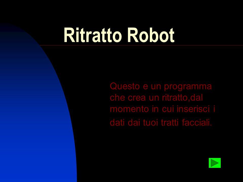 Ritratto Robot Questo e un programma che crea un ritratto,dal momento in cui inserisci i.