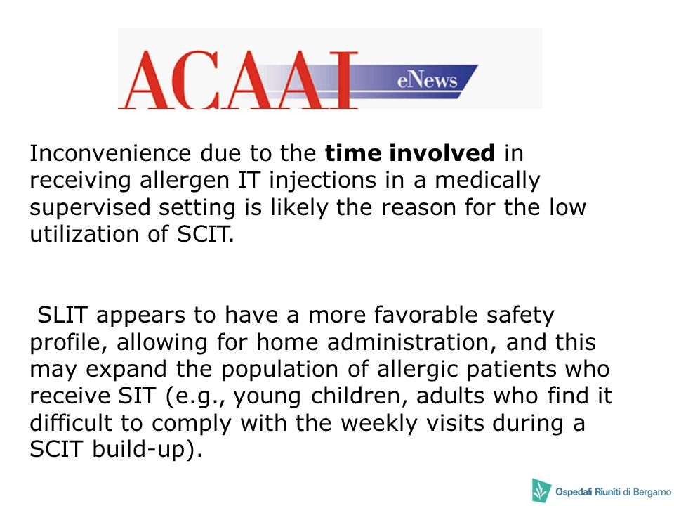 Inconvenience due to the time involved in receiving allergen IT injections in a medically supervised setting is likely the reason for the low utilization of SCIT.