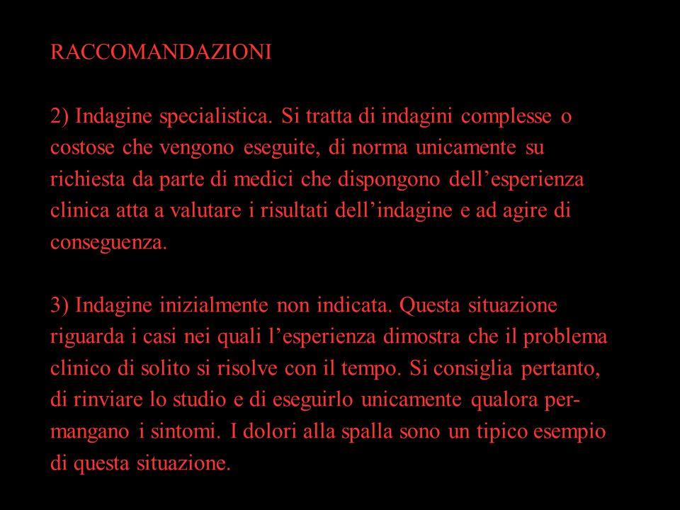 RACCOMANDAZIONI 2) Indagine specialistica. Si tratta di indagini complesse o.