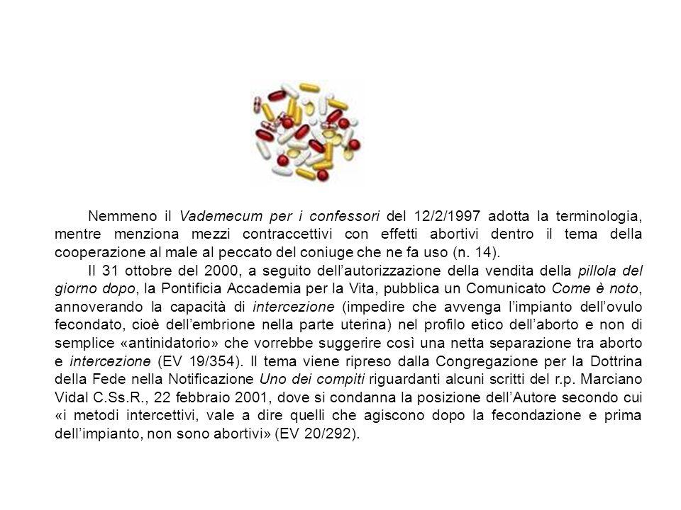 Nemmeno il Vademecum per i confessori del 12/2/1997 adotta la terminologia, mentre menziona mezzi contraccettivi con effetti abortivi dentro il tema della cooperazione al male al peccato del coniuge che ne fa uso (n. 14).