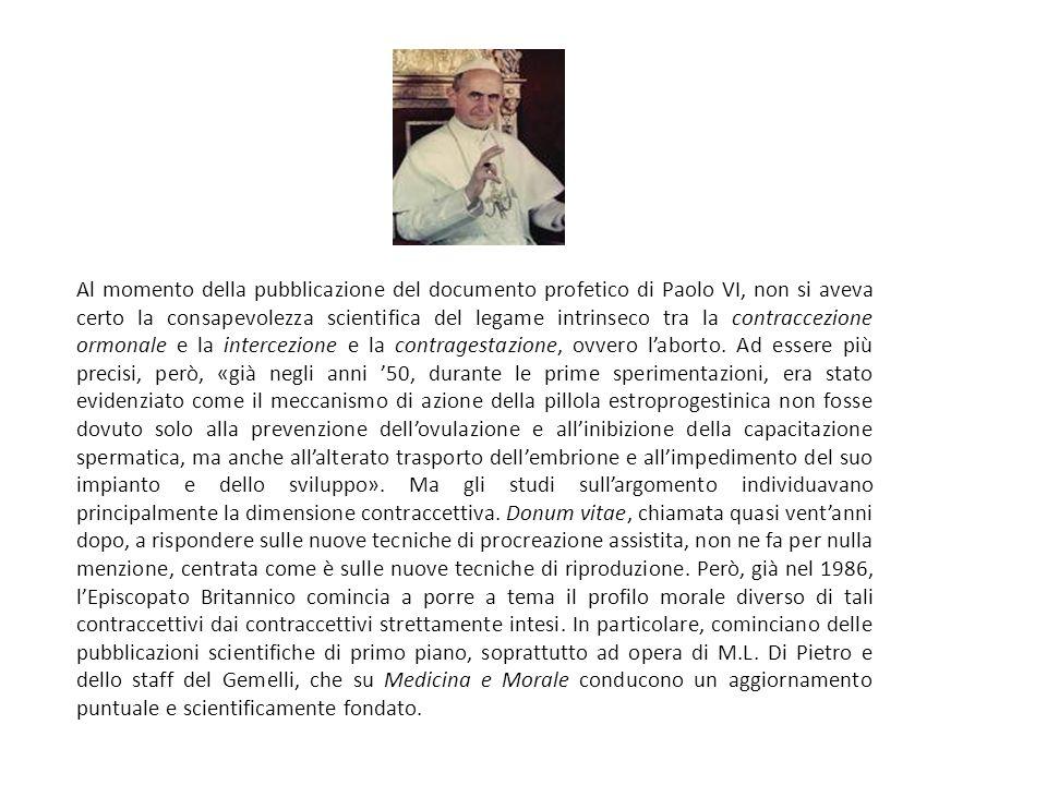 Al momento della pubblicazione del documento profetico di Paolo VI, non si aveva certo la consapevolezza scientifica del legame intrinseco tra la contraccezione ormonale e la intercezione e la contragestazione, ovvero l'aborto.