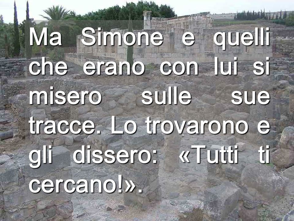 Ma Simone e quelli che erano con lui si misero sulle sue tracce