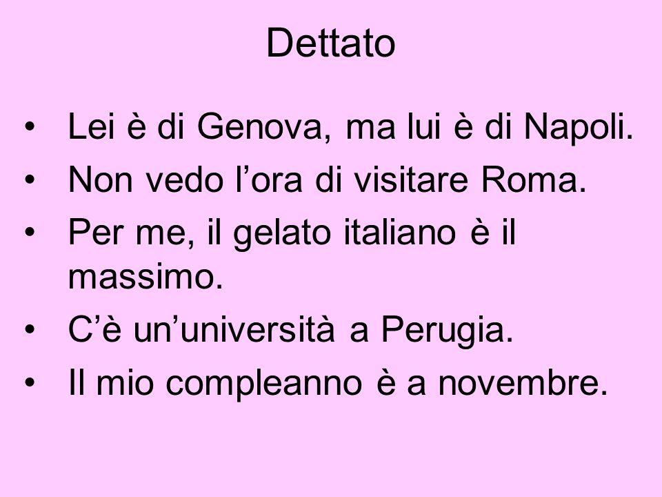 Dettato Lei è di Genova, ma lui è di Napoli.