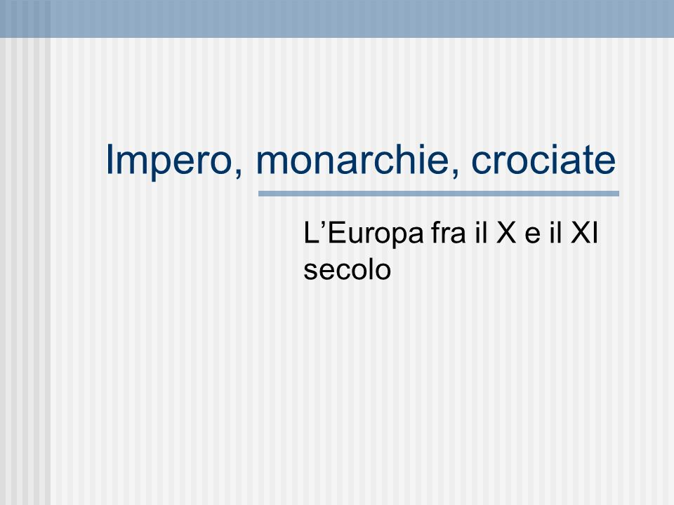 Impero, monarchie, crociate