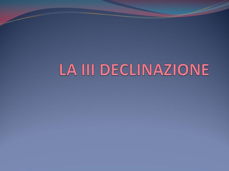 LA III DECLINAZIONE