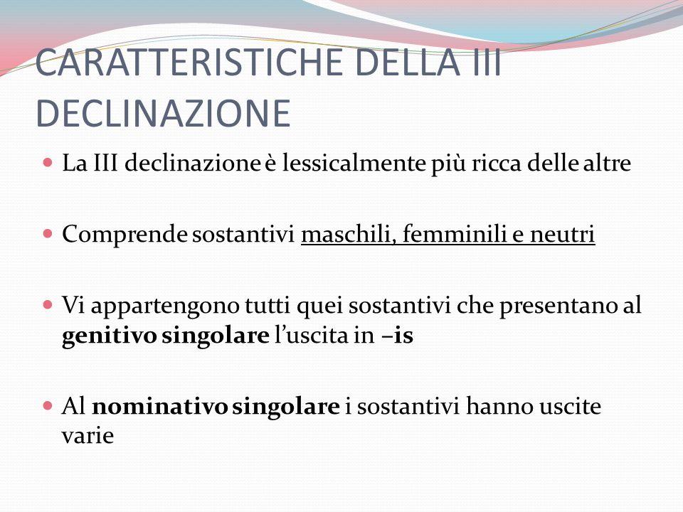 CARATTERISTICHE DELLA III DECLINAZIONE