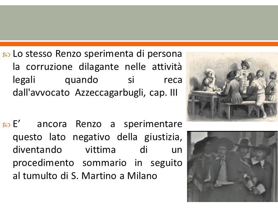 Lo stesso Renzo sperimenta di persona la corruzione dilagante nelle attività legali quando si reca dall avvocato Azzeccagarbugli, cap. III