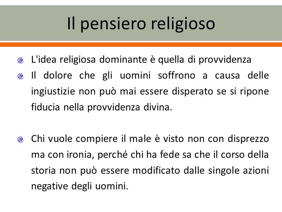Il pensiero religioso L idea religiosa dominante è quella di provvidenza.
