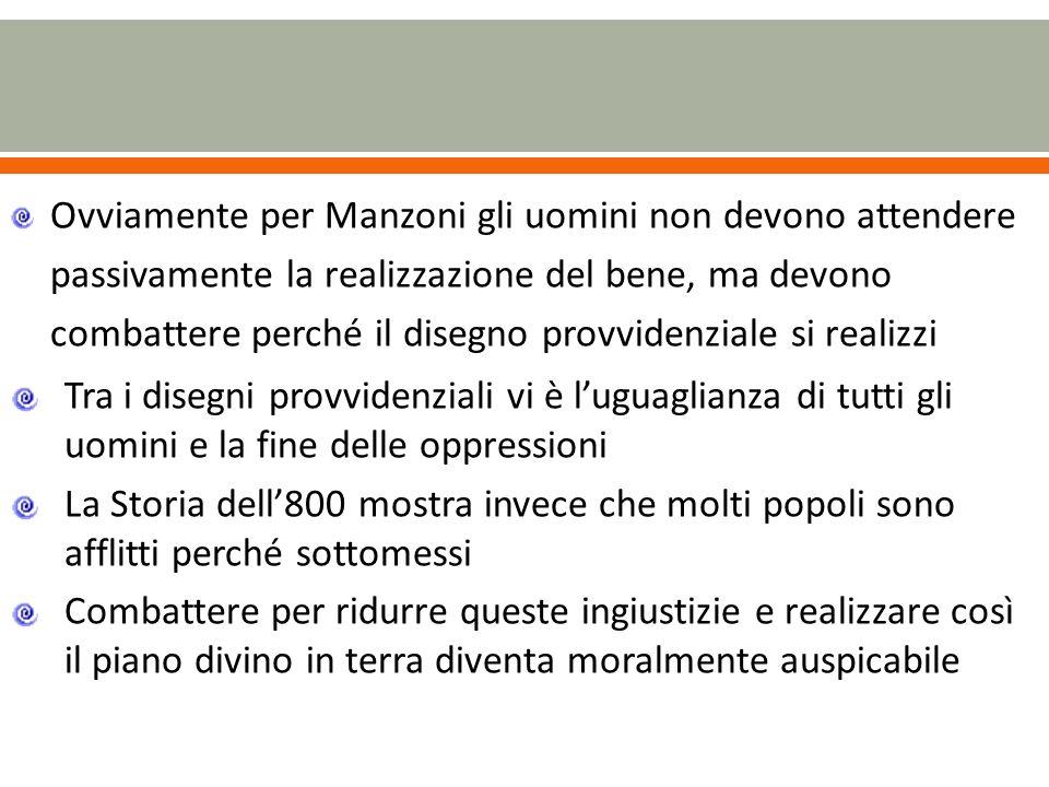 Ovviamente per Manzoni gli uomini non devono attendere passivamente la realizzazione del bene, ma devono combattere perché il disegno provvidenziale si realizzi