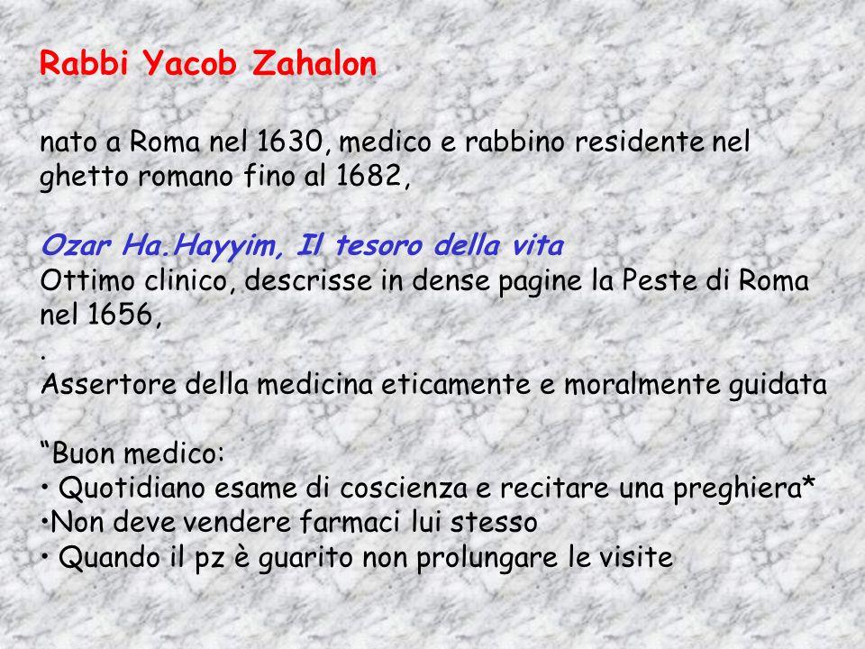 Rabbi Yacob Zahalon nato a Roma nel 1630, medico e rabbino residente nel ghetto romano fino al 1682,