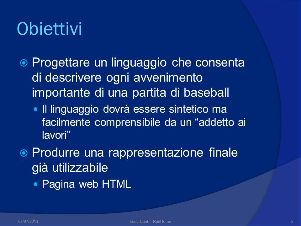 Obiettivi Progettare un linguaggio che consenta di descrivere ogni avvenimento importante di una partita di baseball.