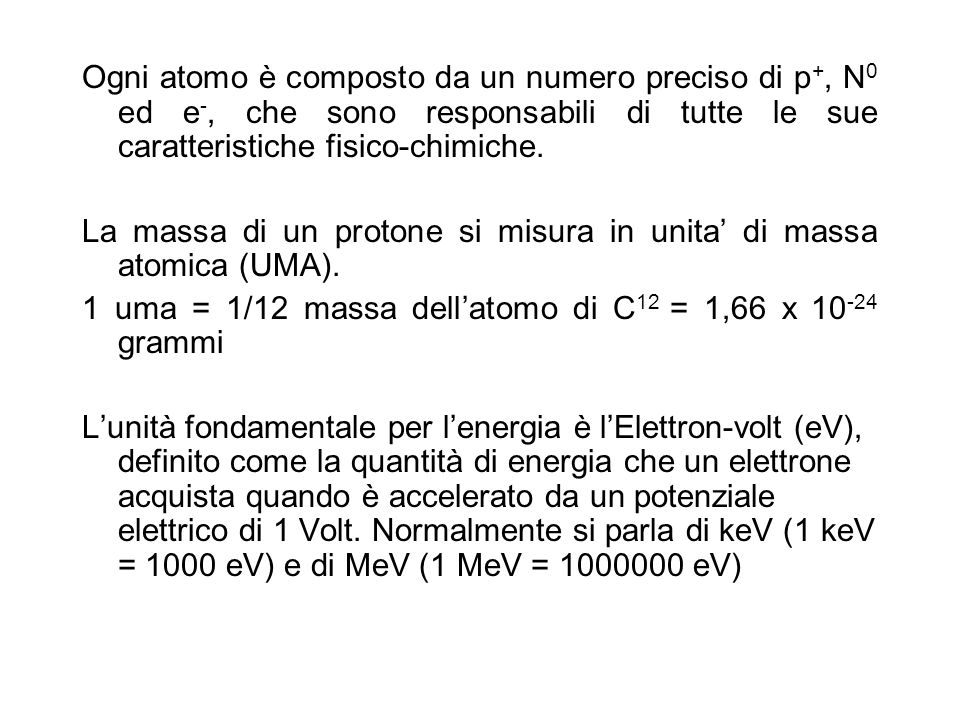 Ogni atomo è composto da un numero preciso di p+, N0 ed e-, che sono responsabili di tutte le sue caratteristiche fisico-chimiche.