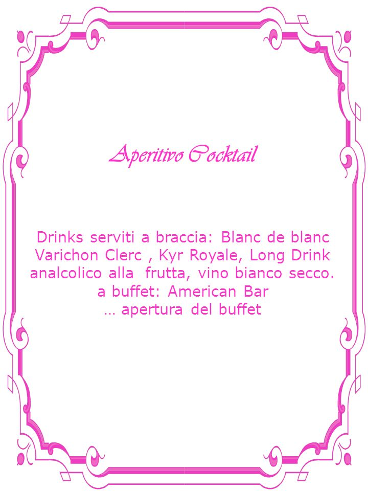 Aperitivo Cocktail Drinks serviti a braccia: Blanc de blanc Varichon Clerc , Kyr Royale, Long Drink analcolico alla frutta, vino bianco secco.