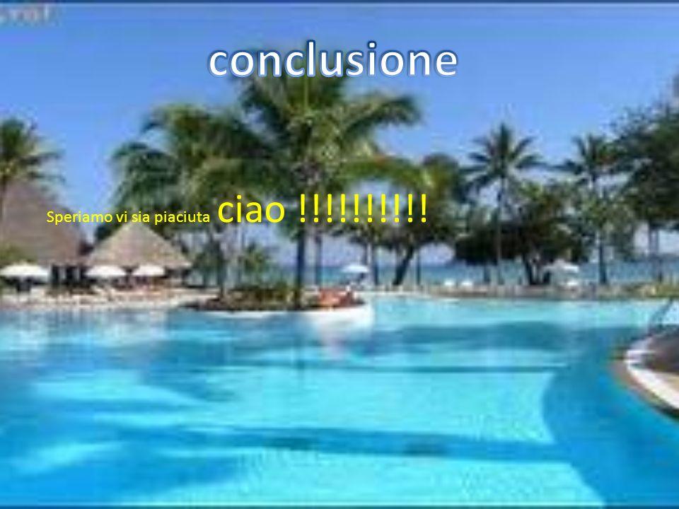 conclusione Speriamo vi sia piaciuta ciao !!!!!!!!!!