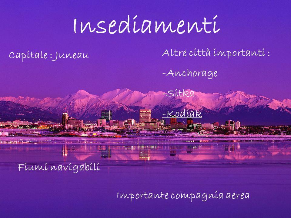 Insediamenti Altre città importanti : Capitale : Juneau -Anchorage