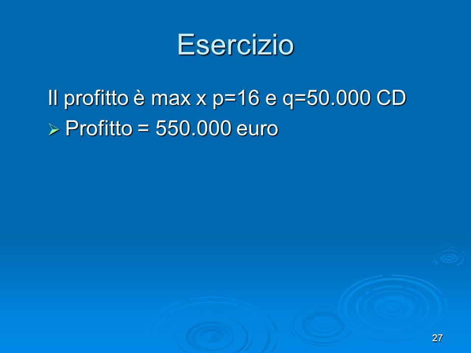 Esercizio Il profitto è max x p=16 e q=50.000 CD