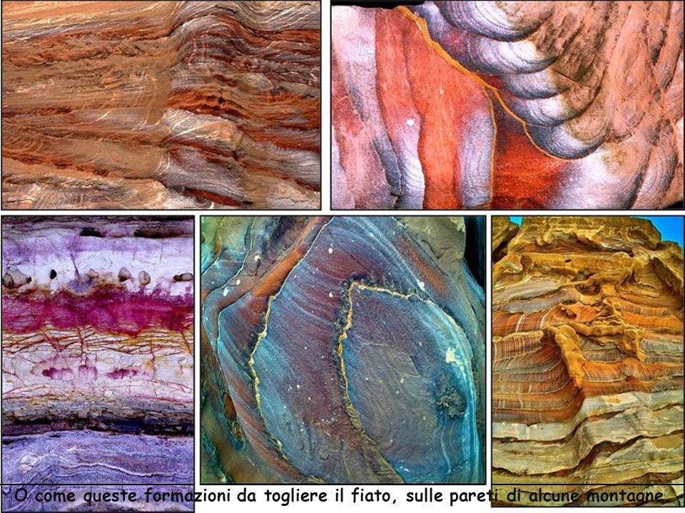 O come queste formazioni da togliere il fiato, sulle pareti di alcune montagne.