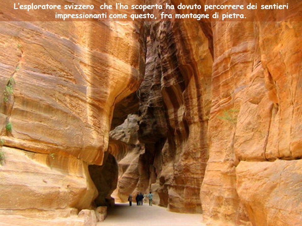 L'esploratore svizzero che l'ha scoperta ha dovuto percorrere dei sentieri impressionanti come questo, fra montagne di pietra.