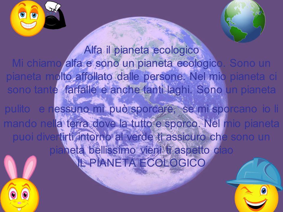 Alfa il pianeta ecologico Mi chiamo alfa e sono un pianeta ecologico