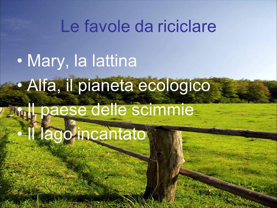 Le favole da riciclare Mary, la lattina. Alfa, il pianeta ecologico.