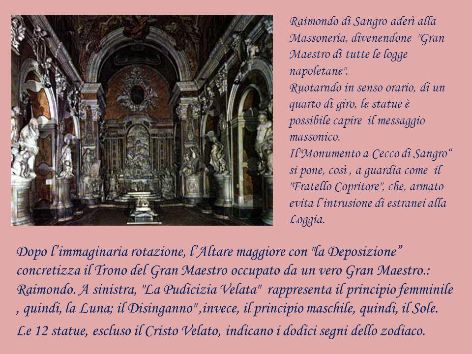 Raimondo di Sangro aderì alla Massoneria, divenendone Gran Maestro di tutte le logge napoletane .