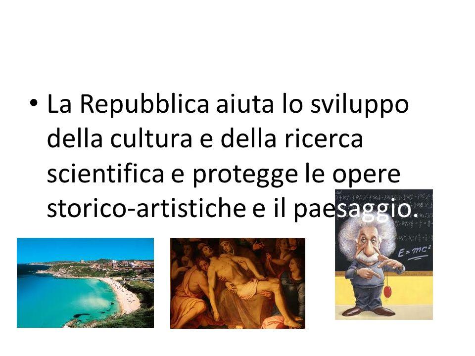 La Repubblica aiuta lo sviluppo della cultura e della ricerca scientifica e protegge le opere storico-artistiche e il paesaggio.
