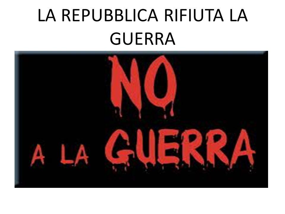 LA REPUBBLICA RIFIUTA LA GUERRA