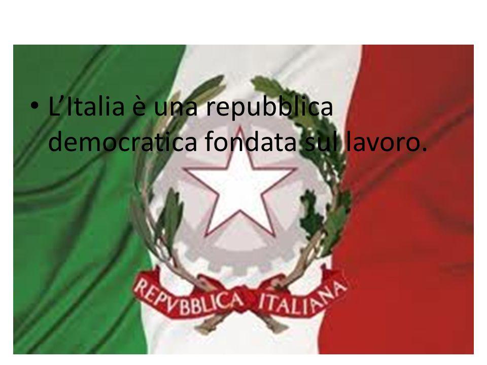 L'Italia è una repubblica democratica fondata sul lavoro.